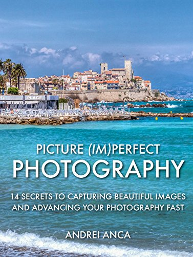 picture-imperfect-photography-14-secrets-to-capturing-beautiful-images-and-advancing-your-photograph