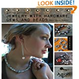 Making Designer Jewelry from Hardware, Gems, and Beads