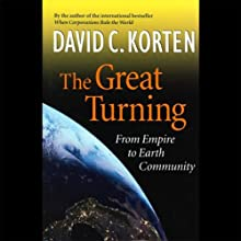 The Great Turning: From Empire to Earth Community (       UNABRIDGED) by David C. Korten Narrated by Sandra Swafford