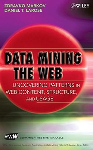 Data-Mining the Web: Uncovering Patterns in Web Content, Structure, and Usage