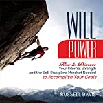Willpower: How to Discover Your Internal Strength and the Self Discipline Mindset Needed to Accomplish Your Goals | Russell Davis