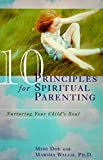 10 Principles for Spiritual Parenting: Nurturing Your Child's Soul