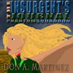 The Insurgent's Journal: Phantom Squadron, Book 3 | Don A. Martinez