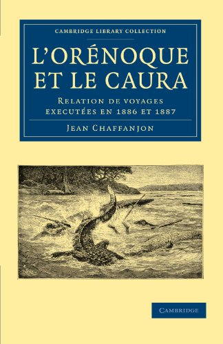 L ' Orénoque et le Caura: Relation de Voyages Executées en 1886 et 1887 (Cambridge Library Collection - Linguistics)
