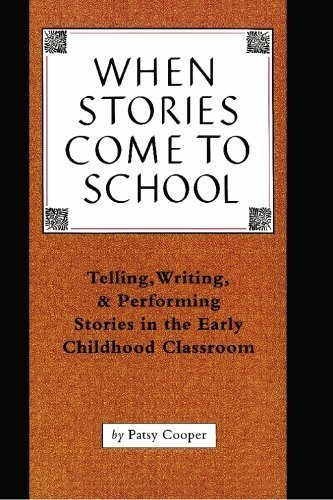 When Stories Come To School: Telling, Writing, & Performing Stories in the Early Childhood Classroom by Patsy Cooper (2007-02-27)