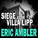 Siege at the Villa Lipp (       UNABRIDGED) by Eric Ambler Narrated by Stephen Greif