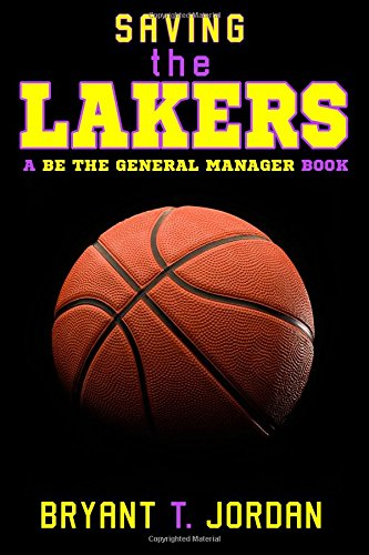 Saving The Lakers: A Be The General Manager Book