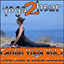 Cardio Yoga, Volume 2: A Vinyasa Yoga Class that Combines all the Benefits of Yoga with a Cardio Workout