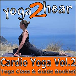 Cardio Yoga, Volume 2: A Vinyasa Yoga Class that Combines all the Benefits of Yoga with a Cardio Workout | [Yoga 2 Hear]
