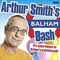 Arthur Smith's Balham Bash: Complete Series One Audiobook by Arthur Smith Narrated by Arthur Smith