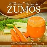 27 Recetas F�ciles de Zumos (Recetas F�ciles: Zumos y Batidos n� 1)