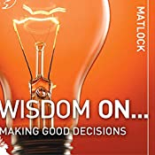 Wisdom On ... Making Good Decisions | Mark Matlock
