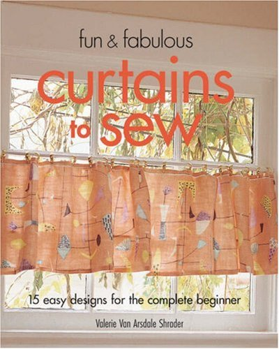 Fun & Fabulous Curtains to Sew: 15 Easy Designs for the Complete Beginner