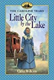 img - for Little City by the Lake [LH CAROLINE YEARS LITTLE CITY] book / textbook / text book