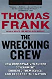The Wrecking Crew: How Conservatives Ruined Government, Enriched Themselves, and Beggared the Nation (0805090908) by Frank, Thomas