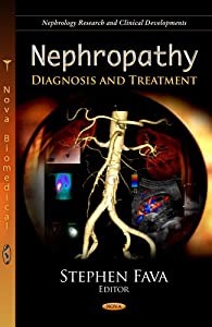 Nephropathy: Diagnosis and Treatment (Nephrology Research and Clinical Developments) Stephen Fava