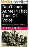 Don't Look At  Me In That Tone Of Voice!: Adventures of a Confused Sixties Childhood (English Edition)