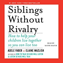 Siblings Without Rivalry: How to Help Your Children Live Together So You Can Live Too | Livre audio Auteur(s) : Adele Faber, Elaine Mazlish Narrateur(s) : Kathe Mazur