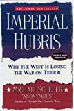 Imperial Hubris: Why the West Is Losing the War on Terror (1597971596) by Michael Scheuer