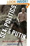 Sex, Politics, and Putin: Political Legitimacy in Russia (Oxford Studies in Culture and Politics)