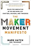 img - for The Maker Movement Manifesto: Rules for Innovation in the New World of Crafters, Hackers, and Tinkerers by Hatch, Mark (2013) Hardcover book / textbook / text book