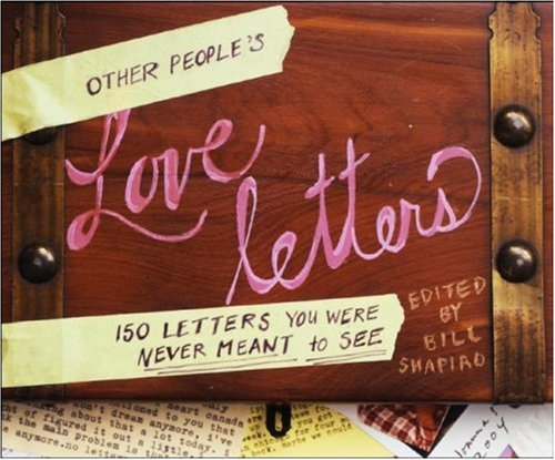 Other People's Love Letters: 150 Letters You Were Never Meant to See, Bill Shapiro