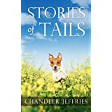 Stories of Tails - Short Stories About Dogs and how they love us ~ Chandler Jeffries