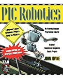 img - for PIC Robotics: A Beginner's Guide to Robotics Projects Using the PIC Micro book / textbook / text book