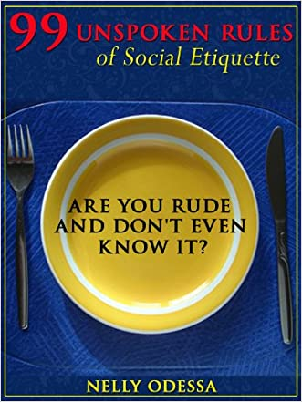 99 Unspoken Rules of Social Etiquette: Are you rude and don't even know it?