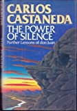 The Power of Silence: Further Lessons of Don Juan (0671500678) by Castañeda, Carlos