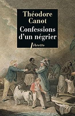 Confessions d'un négrier: Les Aventures du capitaine Poudre-à-canon, trafiquant en or et en esclaves. 1820-1840. de Théodore Canot