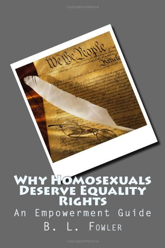 Book: Why Homosexuals Deserve Equality Rights - An Empowerment Movement by B. L. Fowler