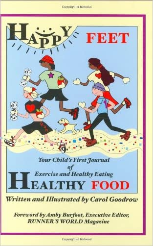 Happy Feet, Healthy Food: Your Child's First Journal of Exercise and Healthy Eating written by Carol Goodrow