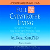 Hörbuch Full Catastrophe Living: Using the Wisdom of Your Body and Mind to Face Stress, Pain, and Illness