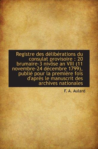 Registre des délibérations du consulat provisoire : 20 brumaire-3 nivÃ'se an VIII (11 novembre-24 déc