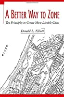A Better Way to Zone: Ten Principles to Create More Livable Cities