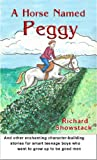 A Horse Named Peggy And Other Enchanting Character-building Stories For Smart Teenage Boys Who Want To Grow Up To Be Good Men: Horse Named Peggy