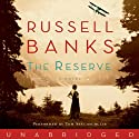 The Reserve (       UNABRIDGED) by Russell Banks Narrated by Tom Stechschulte