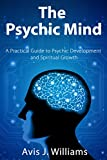 The Psychic Mind: A Practical Guide to Psychic Development and Spiritual Growth (English Edition)