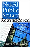 img - for The Naked Public Square Reconsidered: Religion and Politics in the Twenty-First Century (American Ideals & Institutions) book / textbook / text book