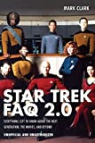 Mark Clark Star Trek FAQ 2.0: Everything Left to Know About the Next Generation, the Movies, and Beyond