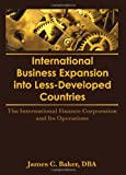 International Business Expansion Into Less-Developed Countries: The International Finance Corporation and Its Operations (1560242019) by Erdener Kaynak