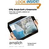 GPS y Google Earth en Cooperacion: Como crear, compartir y colaborar con mapas en la red (Spanish Edition)