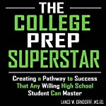 The College Prep Superstar: Creating a Pathway to Success That Any Willing High School Student Can Master | Lance W. Orndorff