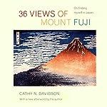 36 Views of Mount Fuji: On Finding Myself in Japan   Cathy Davidson