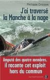 echange, troc Philippe Croizon, Adeline Scherman - J'ai traversé la manche à la nage