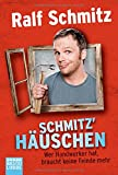 Schmitz' Häuschen: Wer Handwerker hat, braucht keine Feinde mehr (Allgemeine Reihe. Bastei Lübbe Taschenbücher)