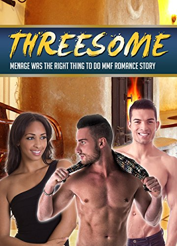 THREESOME: Menage Was The Right Thing To Do MMF Romance Story (Threesome, Threesome Romance Series, Threesome Romance, Threesome MMF, Threesome MFF)