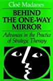 img - for Behind the One-Way Mirror: Advances in the Practice of Strategic Therapy (Jossey Bass Social and Behavioral Science Series) book / textbook / text book