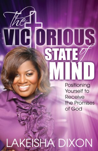 The Victorious State of Mind: Positioning Yourself To Receive The Promises Of God